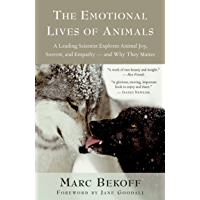 The Emotional Lives of Animals: A Leading Scientist Explores Animal Joy, Sorrow, and Empathy — and Why They Matter (English Edition)