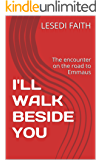 I'LL WALK BESIDE YOU: The encounter on the road to Emmaus