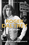 Roger Daltrey: Thanks a lot Mr Kibblewhite, The Sunday Times Bestseller: My Story (English Edition)