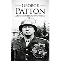 George Patton: A Life From Beginning to End (World War II Biography Book 2) (English Edition)