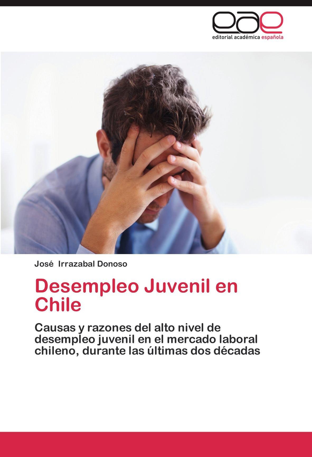 Desempleo Juvenil En Chile: Amazon.es: Jos Irrazabal Donoso, Jose Irrazabal Donoso: Libros
