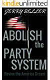Abolish The Party System: Revive the American Dream (Common Ground for a Better America Book 1)