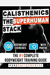 Calisthenics: The SUPERHUMAN Stack: 150 Bodyweight Exercises | The #1 Complete Bodyweight Training Guide (The SUPERHUMAN Series) Paperback