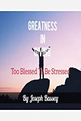 Greatness In Giving: To Blessed To Be Stressed Kindle Edition