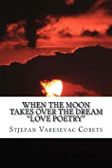 When the moon takes over the dream: Love poetry Kindle Edition