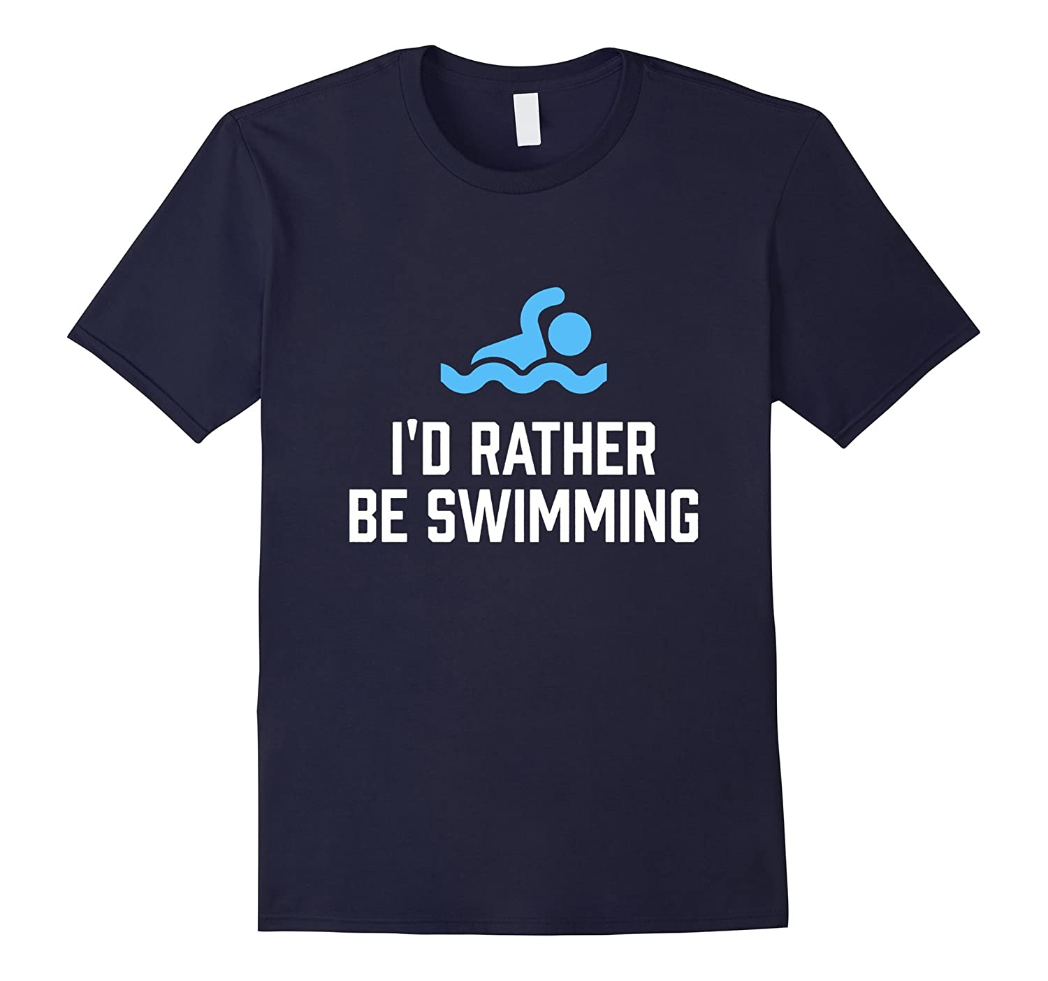 Id Rather Be Swimming - Freestyle Water Sport Style T-Shirt-PL