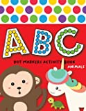 Dot Markers Activity Book ABC Animals: Easy Guided BIG DOTS Do a dot page a day Giant, Large, Jumbo and Cute USA Art…