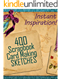 400 Scrapbook and Card Making Sketches: Instant Inspiration! (Beautiful Scrapbook Pages Fast 1)