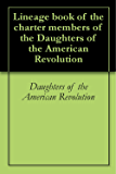 Lineage book of the charter members of the Daughters of the American Revolution
