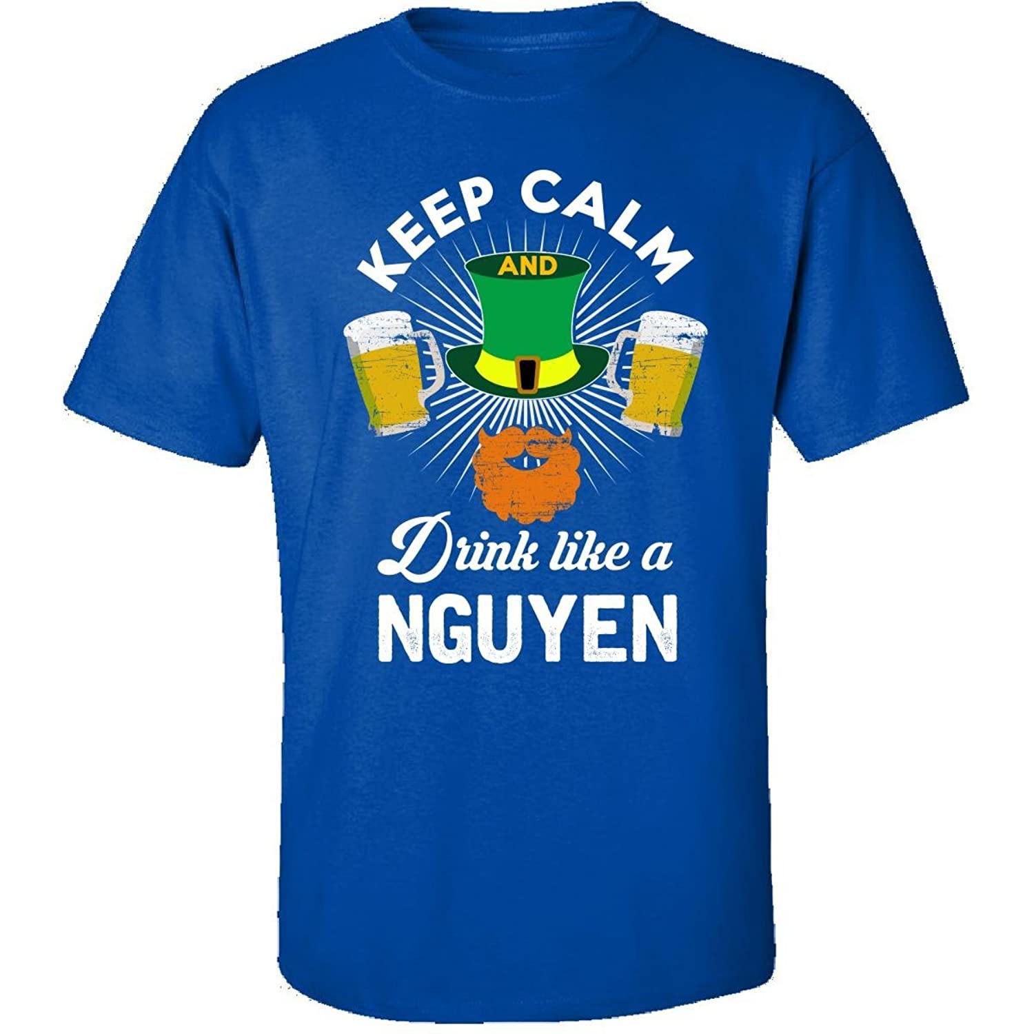 St Patricks Day Keep Calm Drink Like A Nguyen Gift - Adult Shirt
