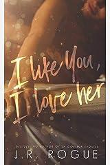 I Like You, I Love Her: A Novel Kindle Edition