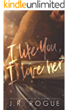 I Like You, I Love Her: A Novel