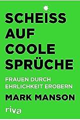 Scheiß auf coole Sprüche: Frauen durch Ehrlichkeit erobern (German Edition) eBook Kindle