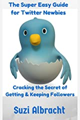 The Super Easy Guide for Twitter Newbies: Cracking the Secret of Getting & Keeping Followers Kindle Edition