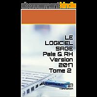 LE LOGICIEL SAGE Paie & RH Version 2017 Tome 2 : Cours,exercices et corrections 2017 1 ère Edition