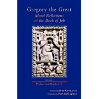 Gregory the Great: Moral Reflections on the Book of Job: Preface and Books 1-5