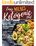Easy Meals on Ketogenic Diet: Quick & Easy Keto Meals Recipes with Calculated Nutritional Values, Low-Carb and High-Fat for weight loss, Boosted energy and improved lifestyle!