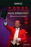 Loyal mais jusqu'où ? : PREFACE DE LINE RENAUD (Biographies, Autobiographies)