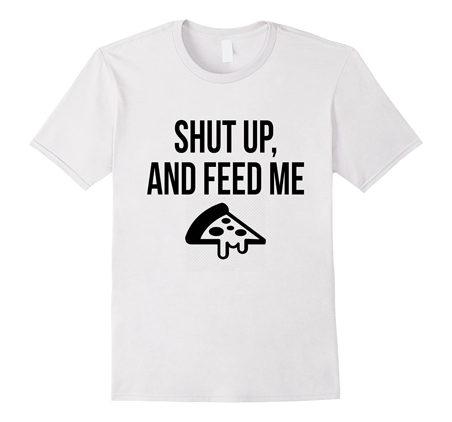 Shut Up And Feed Me Pizza Shirt Pizza Lovers T-Shirt-Vaci