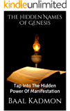 The Hidden Names Of Genesis: Tap Into The Hidden Power Of Manifestation (Sacred Names Book 4) (English Edition)