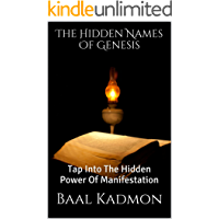 The Hidden Names Of Genesis: Tap Into The Hidden Power Of Manifestation (Sacred Names Book 4)
