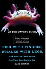 At the Water's Edge: Fish with Fingers, Whales with Legs, and How Life Came Ashore but Then Went Back to Sea Kindle Edition