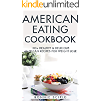 American Eating : American Eating Cookbook: 100+ Healthy & Delicious American Recipes For Weight Lose
