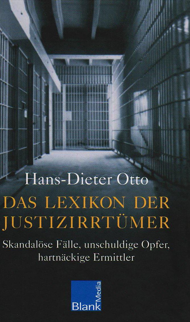 Das Lexikon der Justizirrtümer: Skandalöse Fälle, unschuldige Opfer, hartnäckige Ermittler