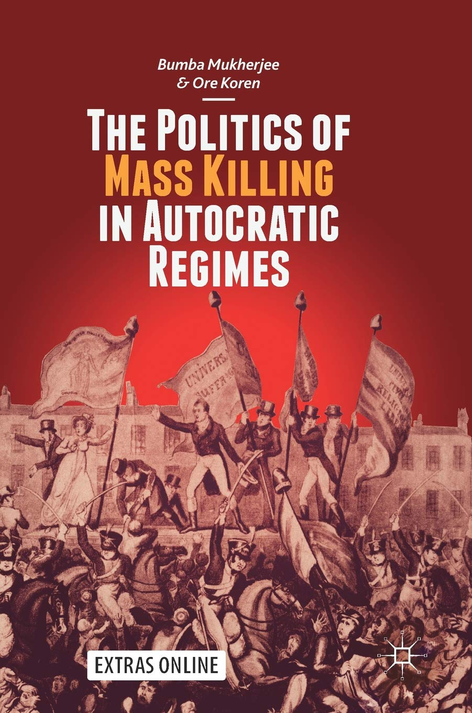 Read Online The Politics of Mass Killing in Autocratic Regimes PDF
