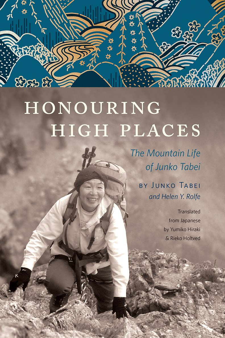 Honouring High Places: The Mountain Life of Junko Tabei by Rocky Mountain Books