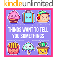 Things want to tell you something : Find out what the things will tell you, silly and funny and Shocking things , kawaii book for kids (English Edition)