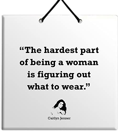 Body Soul N Spirit Quotes The Hardest Part About Being A Woman Is Figuring Out What To Wear Caitlyn Jenner Celeb Quote Ceramic Wall Hanging Plaque Tile Home Decor Gift Sign Amazon Co Uk Kitchen Home