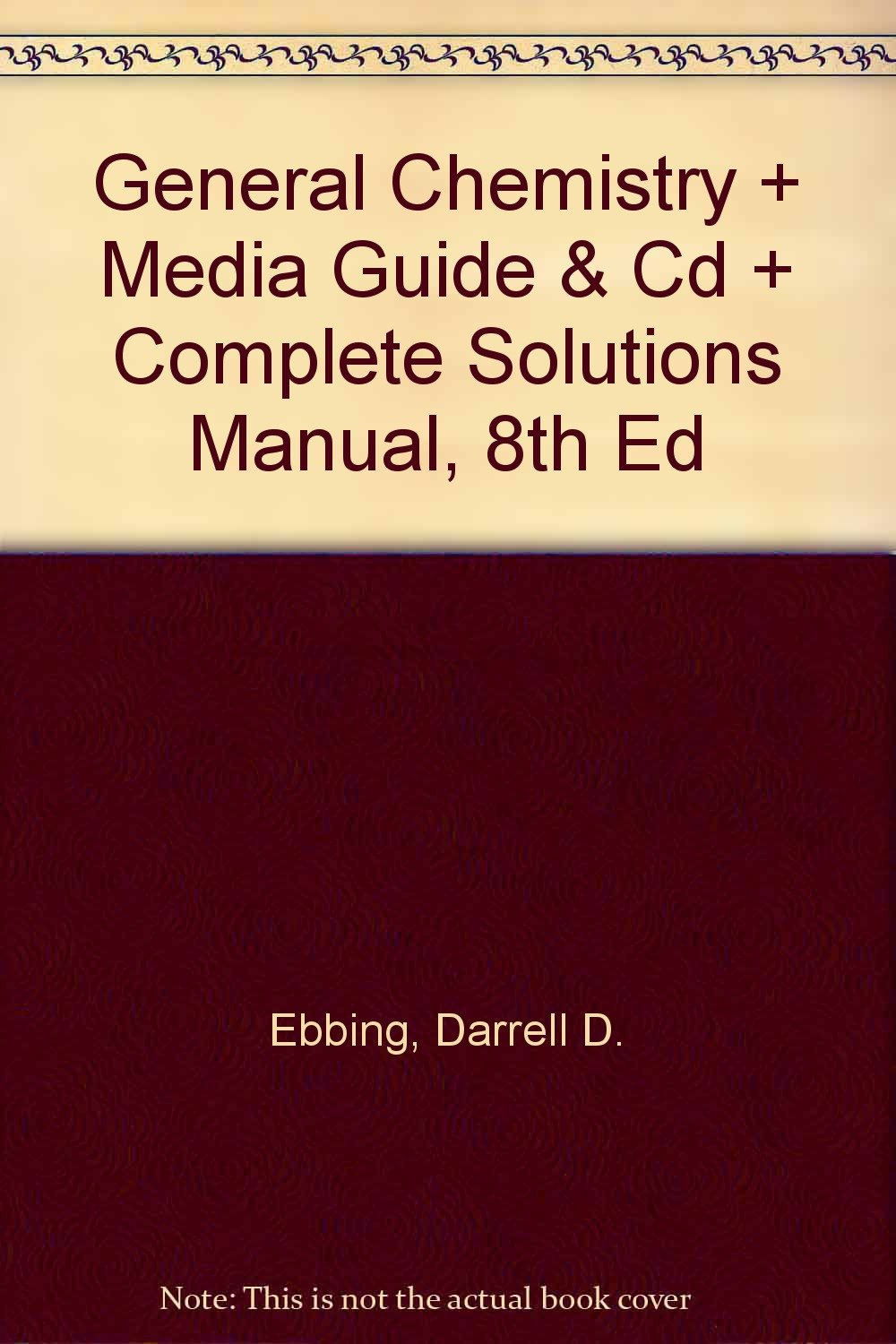 General Chemistry + Media Guide & Cd + Complete Solutions Manual, 8th Ed:  Darrell D. Ebbing: 9780618564699: Amazon.com: Books