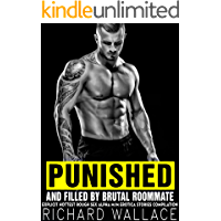PUNISHED & FILLED by Brutal Roommate: Explicit Hottest Rough Sex Alpha M/M Erotic Short Stories Compilation: MMM, MMF…