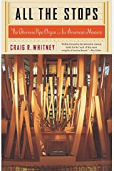 All The Stops: The Glorious Pipe Organ And Its American Masters Paperback
