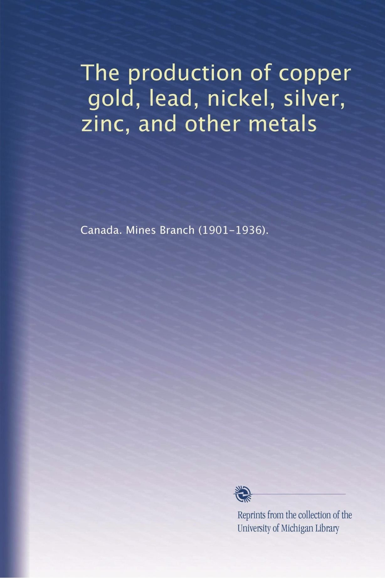 The production of copper, gold, lead, nickel, silver, zinc, and other metals ebook