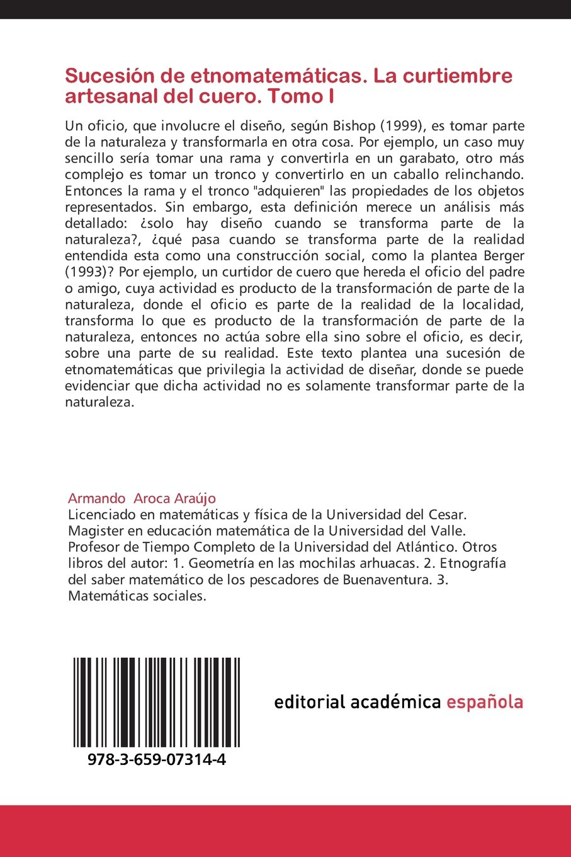 Sucesión de etnomatemáticas. La curtiembre artesanal del cuero. Tomo I: Colección sobre trabajos de investigación en etnomatemáticas (Spanish Edition): ...