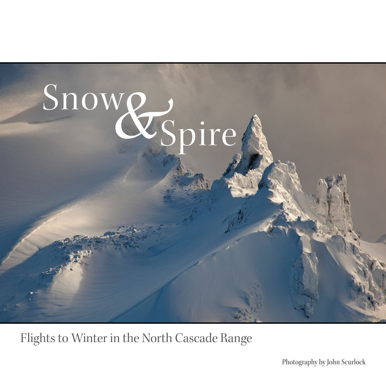 Snow and Spire Flights to Winter in the North Cascade Range John