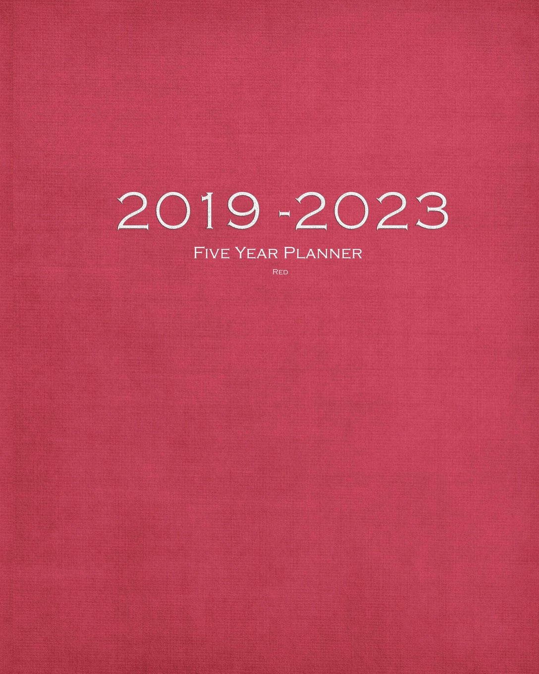 Download 2019-2023 Red Five Year Planner: 60 Months Planner and Calendar,Monthly Calendar Planner, Agenda Planner and Schedule Organizer, Journal Planner and ... years (5 year calendar/5 year diary/8 x 10) ebook