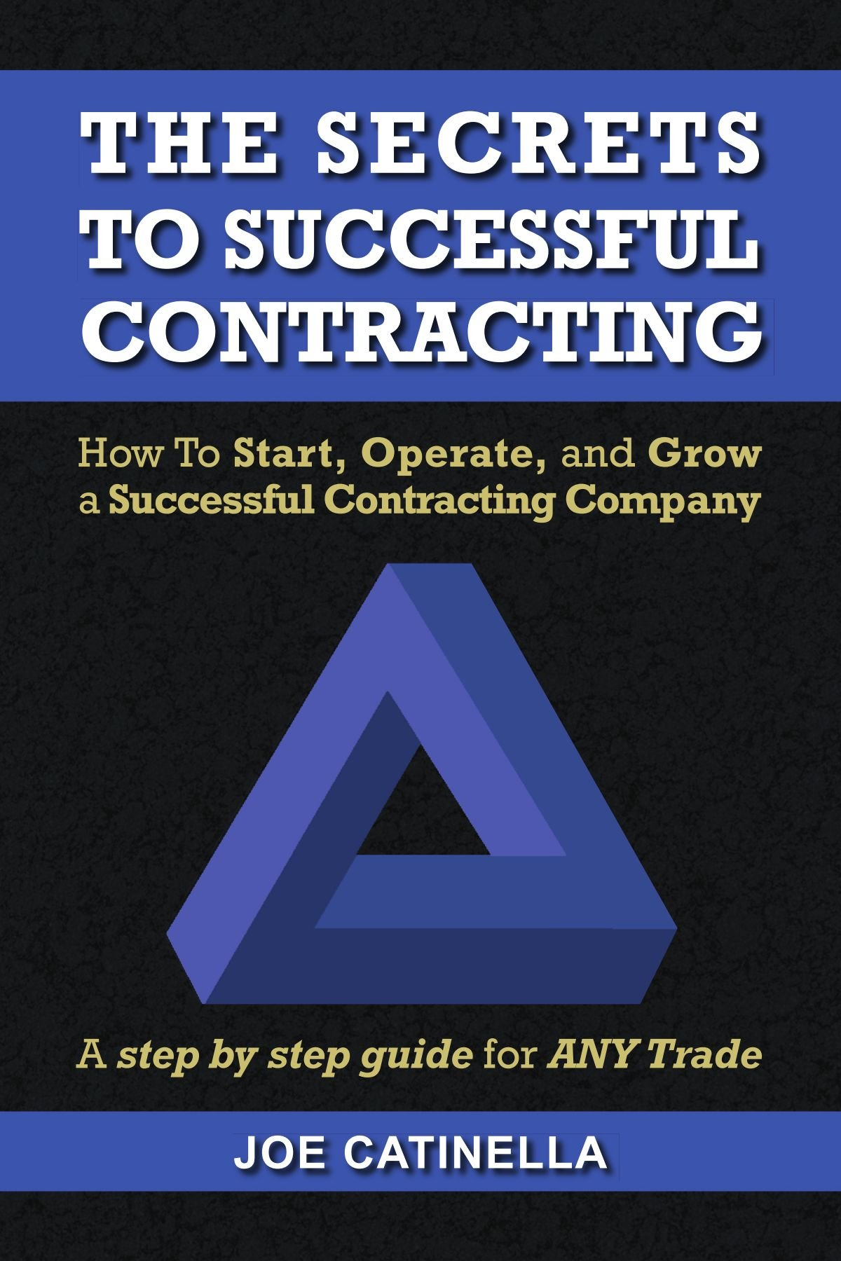 Read Online The Secrets to Successful Contracting: How to Start, Operate, and Grow a Successful Contracting Company ebook