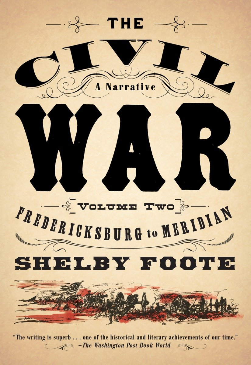 The Civil War: A Narrative: Volume 2: Fredericksburg To Meridian: Shelby  Foote: 9780394746210: Amazon: Books
