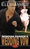 Montana Ranger's Wedding Vow: Volume 8