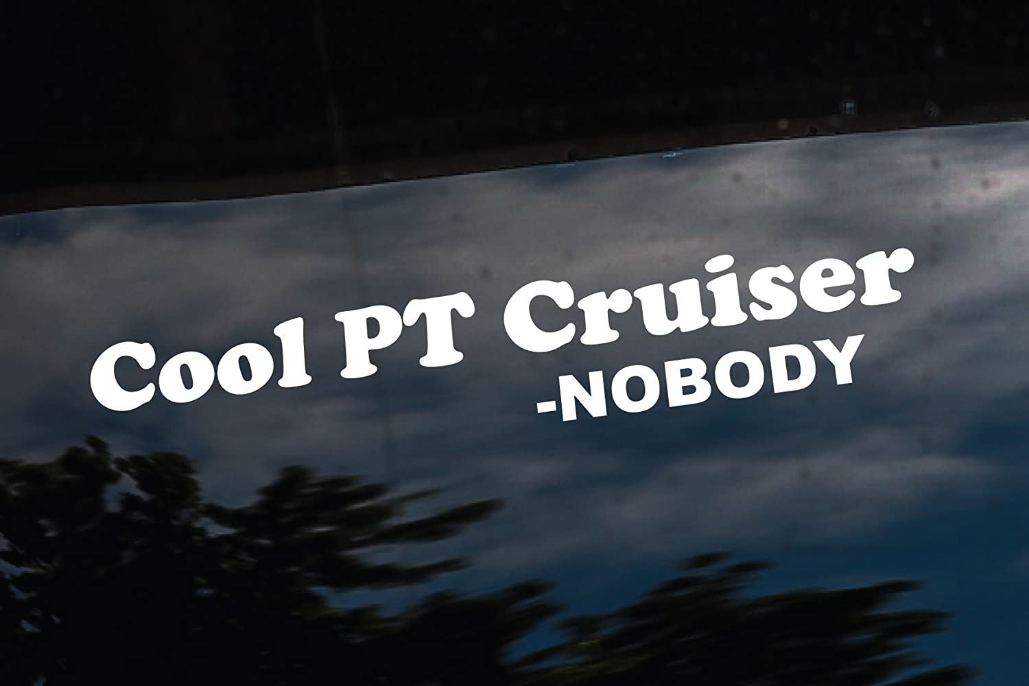 Amazon com cool pt cruiser nobody funny quote car window 8 decal sticker automotive