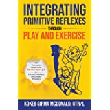 Integrating Primitive Reflexes Through Play and Exercise: An Interactive Guide to the Moro Reflex for Parents, Teachers, and