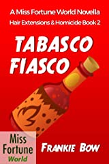 Tabasco Fiasco (Miss Fortune World: Hair Extensions and Homicide Book 2) Kindle Edition