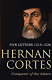 Five Letters of Cortes to the Emperor: 1519 -1526