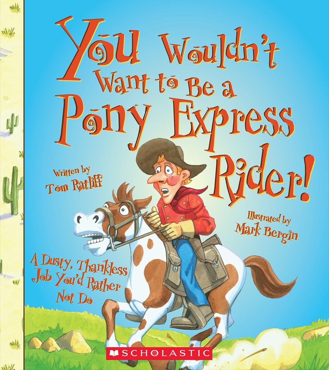 You Wouldn't Want to Be a Pony Express Rider!: A Dusty, Thankless Job You'd  Rather Not Do: Ratliff, Thomas, Bergin, Mark: 9780531209479: Books -  Amazon.ca