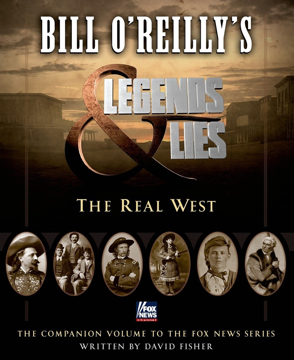 Read Online Bill O'Reilly's Legends and Lies: The Real West ebook