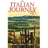 An Italian Journey: A Harvest of Revelations in the Olive Groves of Tuscany