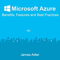 Microsoft Azure: Benefits, Features and Best Practices
